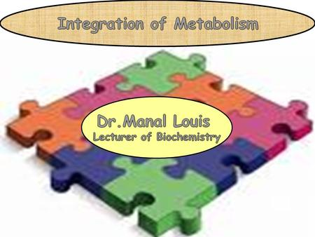Integration of Metabolism Lecturer of Biochemistry