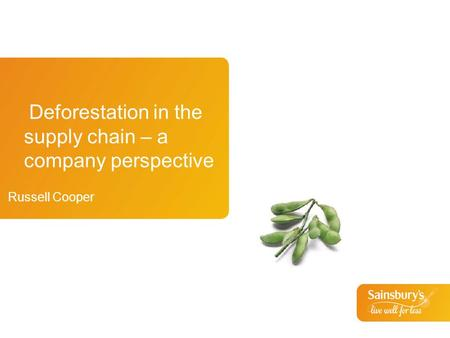 Deforestation in the supply chain – a company perspective Russell Cooper.