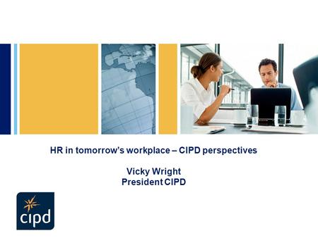 HR in tomorrow's workplace – CIPD perspectives Vicky Wright President CIPD.