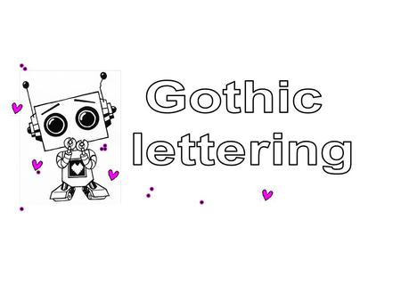 Gothic lettering  Key Terms & Definitions  Gothic Lettering: Standard lettering style used in industries today. Gothic letters are made up of lines.
