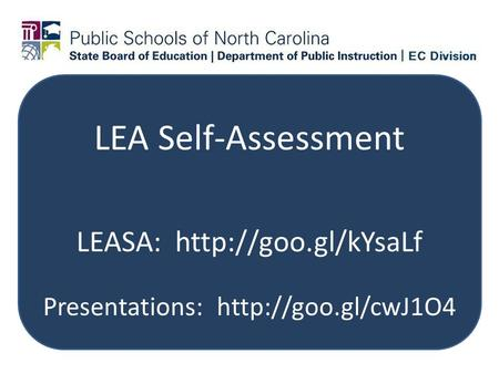 LEA Self-Assessment LEASA:  Presentations: