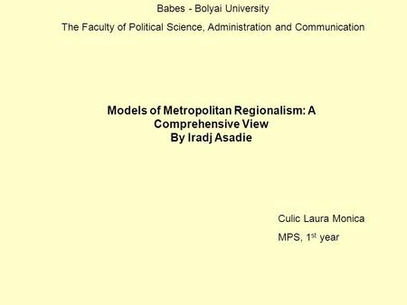 Models of Metropolitan Regionalism: A Comprehensive View By Iradj Asadie Babes - Bolyai University The Faculty of Political Science, Administration and.