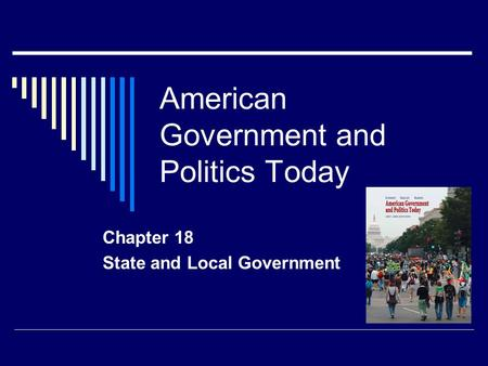 American Government and Politics Today Chapter 18 State and Local Government.