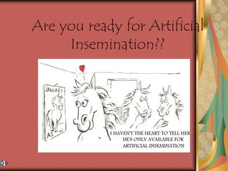 Are you ready for Artificial Insemination??. What are we going to cover? 1.History of artificial insemination 2.Artificial insemination objectives 3.Use.