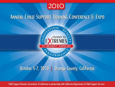 Child Support Directors Association of California in partnership with California Department of Child Support Services Annual Child Support Training Conference.