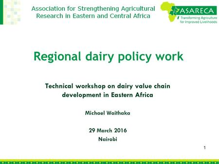 Technical workshop on dairy value chain development in Eastern Africa Michael Waithaka 29 March 2016 Nairobi 1 Regional dairy policy work.