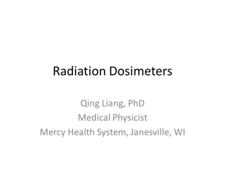 Qing Liang, PhD Medical Physicist Mercy Health System, Janesville, WI
