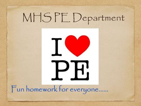MHS PE Department Fun homework for everyone……. Programme Of Study TERM GROUPSYear 7 Whole Year Group Year 8 Whole Year Group Year 9 Whole Year Group Year.