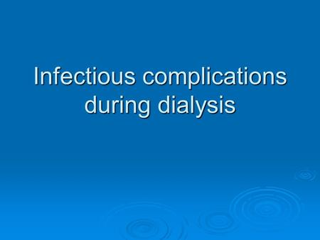 Infectious complications during dialysis. Scope  Infectious disease in dialysis Epidemiology and importance Epidemiology and importance Diagnosis and.