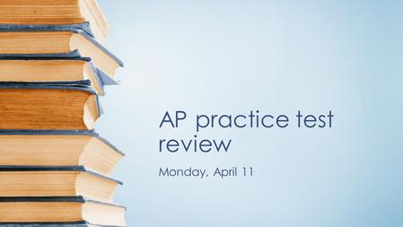AP practice test review Monday, April 11. Warm-up 4/6 Reminder: summary #3 due to Turnitin.com tonight. Presentations begin next week. Diction: Make a.