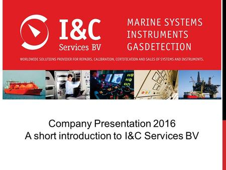 Company Presentation 2016 A short introduction to I&C Services BV.