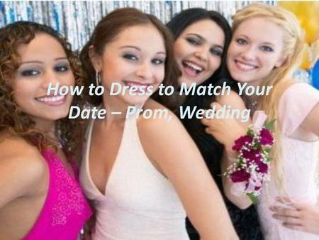 How to Dress to Match Your Date – Prom, Wedding. Dressing to match one's date is perhaps one of the most nuanced attempts a gentleman can make that has.