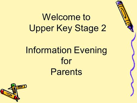 Welcome to Upper Key Stage 2 Information Evening for Parents.