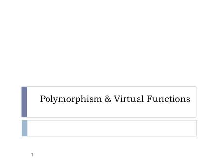 Polymorphism & Virtual Functions 1. Objectives 2  Polymorphism in C++  Pointers to derived classes  Important point on inheritance  Introduction to.