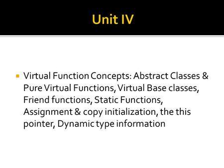  Virtual Function Concepts: Abstract Classes & Pure Virtual Functions, Virtual Base classes, Friend functions, Static Functions, Assignment & copy initialization,
