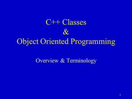 1 C++ Classes & Object Oriented Programming Overview & Terminology.