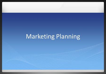 Marketing Planning. What is Marketing? Marketing Plan All linked to the Business overall objectives … (MBO …) Typical components of the Marketing Plan: