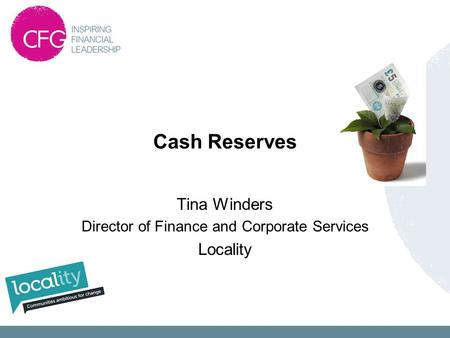 Cash Reserves Tina Winders Director of Finance and Corporate Services Locality.