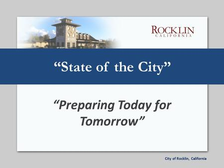 "City of Rocklin, California ""State of the City"" ""Preparing Today for Tomorrow"""