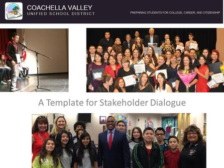 A Template for Stakeholder Dialogue. Purpose To move its students to greater success with college and career readiness and in other state priorities the.