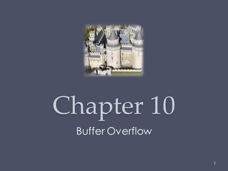 Chapter 10 Buffer Overflow 1. A very common attack mechanism o First used by the Morris Worm in 1988 Still of major concern o Legacy of buggy code in.