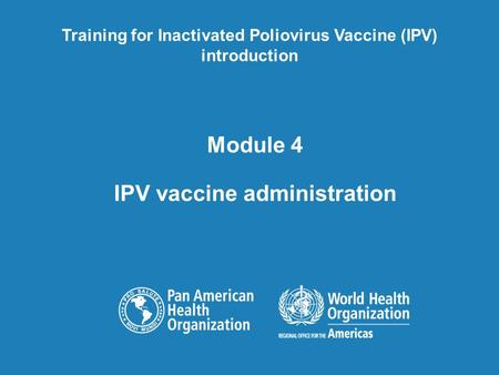 Module 4 IPV vaccine administration Training for Inactivated Poliovirus Vaccine (IPV) introduction.