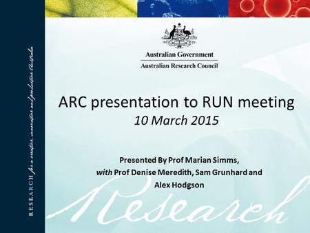 ARC presentation to RUN meeting 10 March 2015 Presented By Prof Marian Simms, with Prof Denise Meredith, Sam Grunhard and Alex Hodgson.