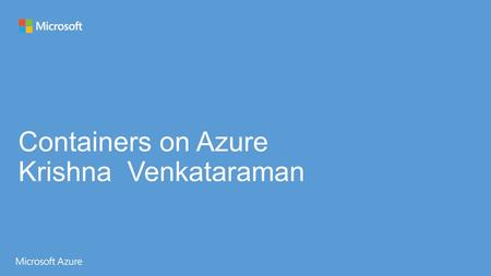Agenda Azure and Open source Introduction to Containers and Docker. Docker on Azure CoreOS and Why Get Started on Docker.