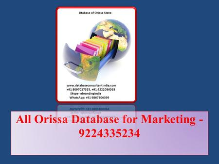 All Orissa Database for Marketing - 9224335234. Database if fuel of marketing, right database leads better marketing activity. It saves time of hunting.