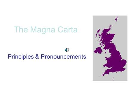 The Magna Carta Principles & Pronouncements. HISTORICALLY SIGNIFICANT? A new constitutional principle: formally determined in writing, for the first time,