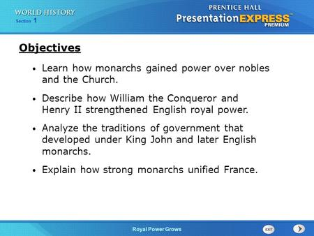 Section 1 Royal Power Grows Learn how monarchs gained power over nobles and the Church. Describe how William the Conqueror and Henry II strengthened English.