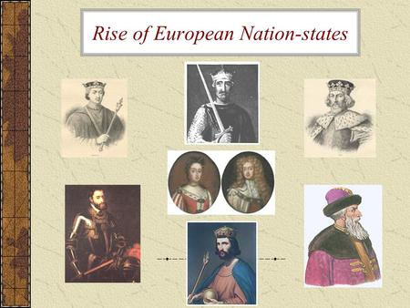 Rise of European Nation-states. England William the Conqueror, leader of the Norman Conquest, united most of England Common law had its beginnings under.