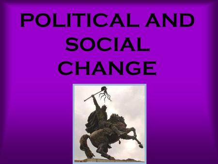 POLITICAL AND SOCIAL CHANGE. Raise your hand if you recall who William the Conqueror was. Please turn to page 276 in the text.