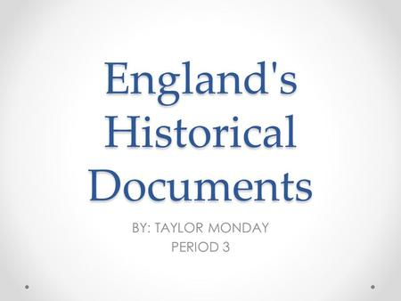 England's Historical Documents BY: TAYLOR MONDAY PERIOD 3.
