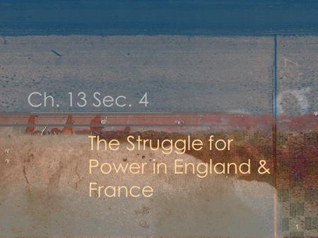 1 Ch. 13 Sec. 4 The Struggle for Power in England & France.