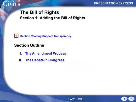 Section Outline 1 of 7 The Bill of Rights Section 1: Adding the Bill of Rights I.The Amendment Process II.The Debate in Congress Section Reading Support.