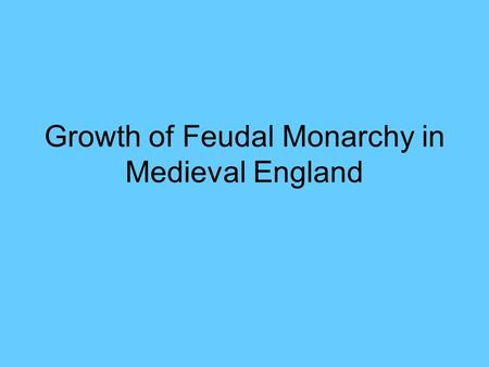 Growth of Feudal Monarchy in Medieval England. The Norman Conquest Duke William of Normandy laid claim to England and crossed the Channel in 1066. The.