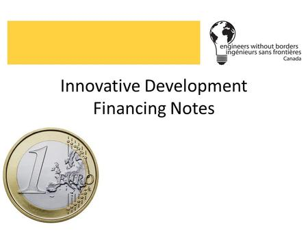 Innovative Development Financing Notes. These notes provide an overview of development financing and major points (excluding links) are pulled from this.