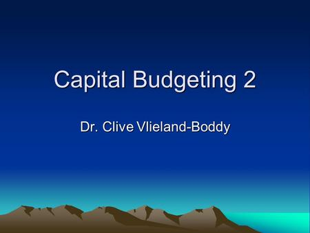 Capital Budgeting 2 Dr. Clive Vlieland-Boddy. Investment Appraisal.