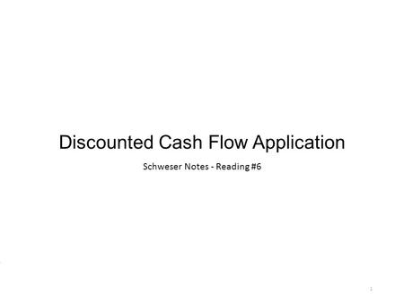 Discounted Cash Flow Application Schweser Notes - Reading #6 1.
