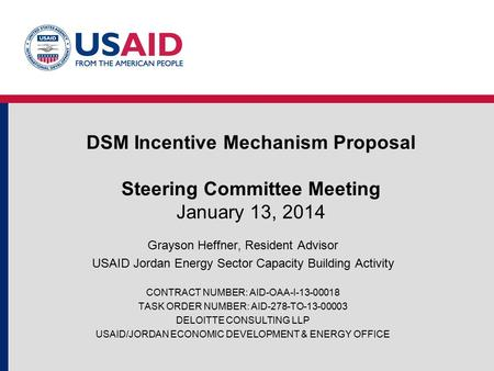 DSM Incentive Mechanism Proposal Steering Committee Meeting January 13, 2014 Grayson Heffner, Resident Advisor USAID Jordan Energy Sector Capacity Building.