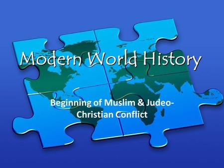 Modern World History Beginning of Muslim & Judeo- Christian Conflict.