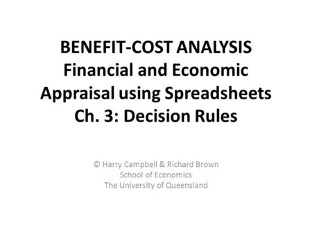 BENEFIT-COST ANALYSIS Financial and Economic Appraisal using Spreadsheets Ch. 3: Decision Rules © Harry Campbell & Richard Brown School of Economics The.