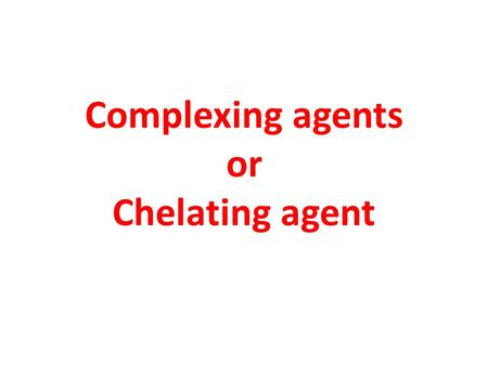 Complexing agents or Chelating agent