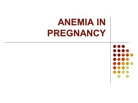 ANEMIA IN PREGNANCY. INTRODUCTION Most common complication of pregnancy in developing countries Important cause of maternal death Incidence – 40-90% in.