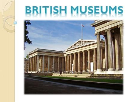 The British Museum was established in 1753 on the basis of three collections - a collection of famous British physician and naturalist Hanse Sloan, the.