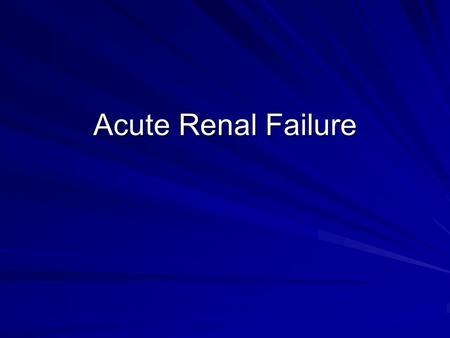 Acute Renal Failure. Approach to acute renal failure… Classifying the cause: –PreRenal (30%). –IntraRenal/Intrinsic cause (65%). –PostRenal (5%).