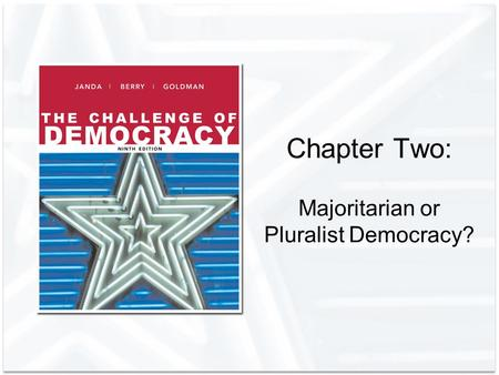 Chapter Two: Majoritarian or Pluralist Democracy?.