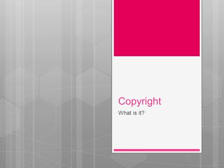 Copyright What is it?. Copright  Copyright is a law that prevents people from stealing from music, video, and picture developers! It last for 70years.