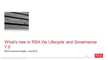 1 © Copyright 2015 EMC Corporation. All rights reserved. What's new in RSA Via Lifecycle and Governance 7.0 RSA Customer Update – July 2015.